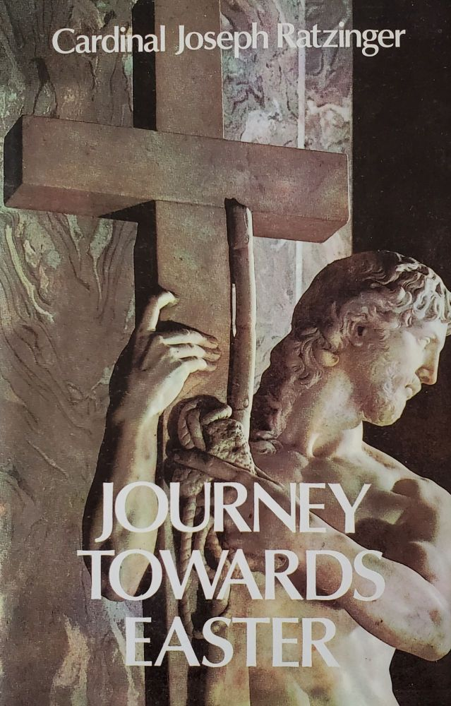 Journey Towards Easter; Retreat given in the Vatican in the presence of Pope John Paul II. Cardinal Joseph Ratzinger.