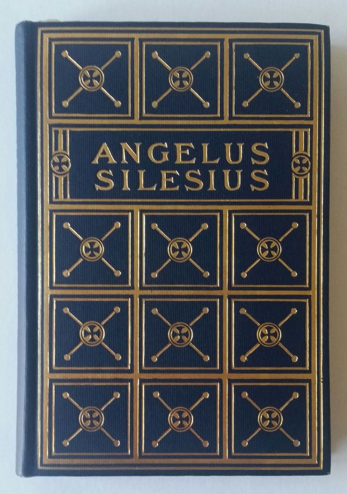 Angelus Silesius; A Selection from the Rhymes of a German Mystic. Paul Carus.