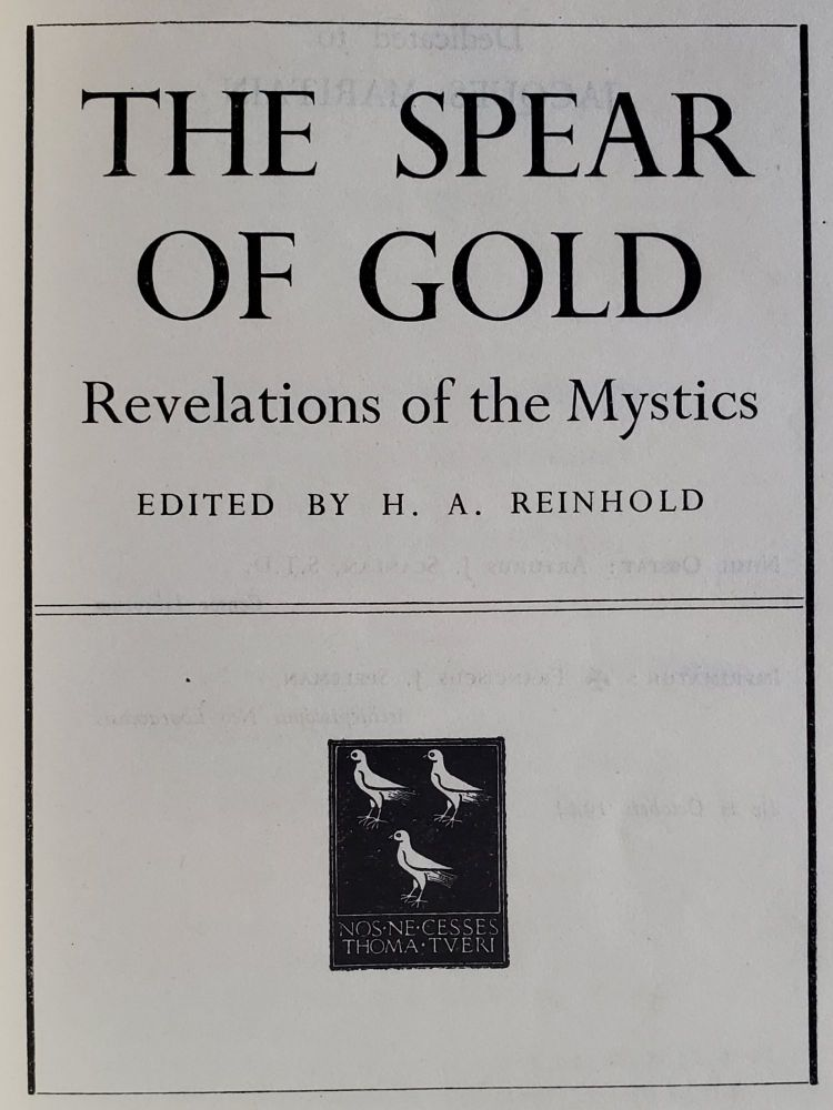 The Spear of Gold; Revelations of the Mystics. H. A. Reinhold.