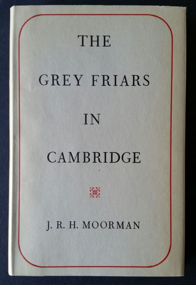 The Grey Friars in Cambridge 1225-1538; The Birkbeck Lectures 1948-9. J. R. H. Moorman.