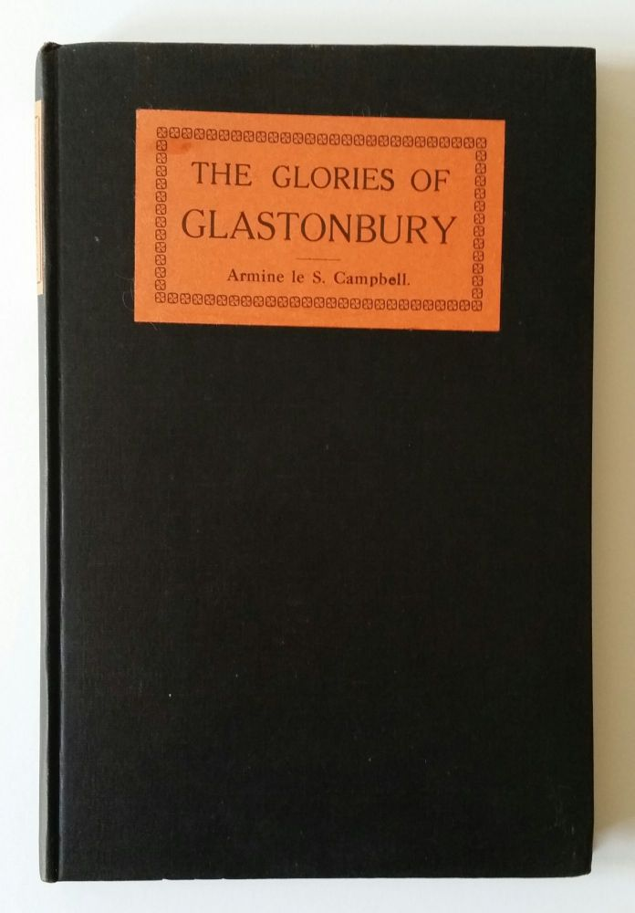 The Glories of Glastonbury; Her Legends, History, and Saints. Armine le Strange Campbell.