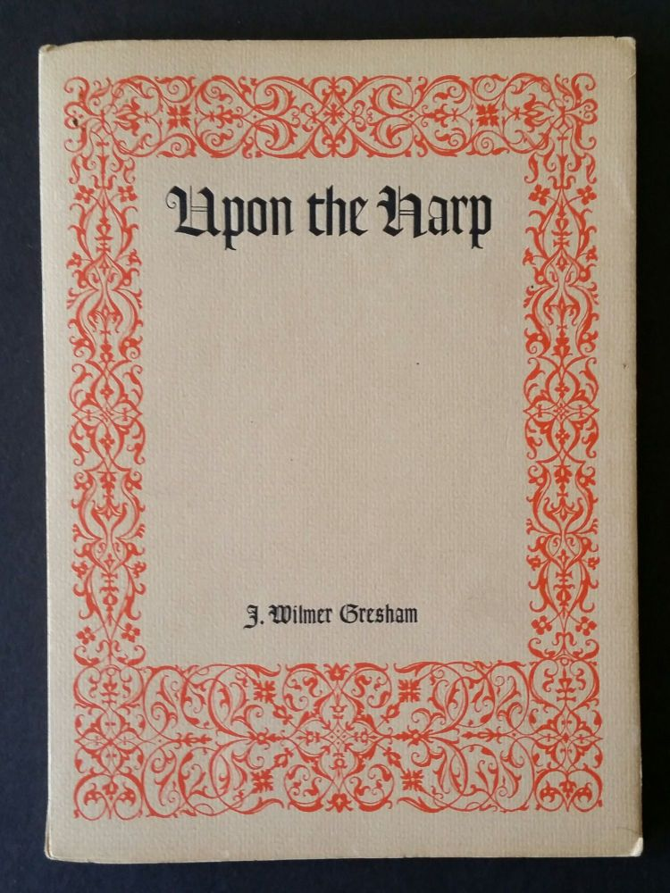 Upon the Harp; An Octave of Hymns and Spiritual Songs. J. Wilmer Gresham.