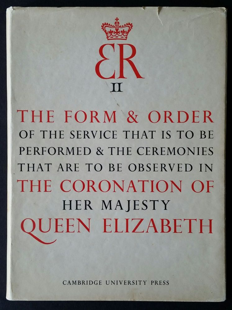 The Form and Order of the Service that is to be Performed and the Ceremonies that are to be Observed in the Coronation of Her Majesty Queen Elizabeth; In the Abbey Church of S. Peter Westminster on Tuesday the Second Day of June MCMLIII. Queen Elizabeth II.