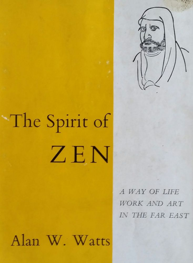 The Spirit of Zen; A Way of Life Work and Art in the Far East. Alan W. Watts.
