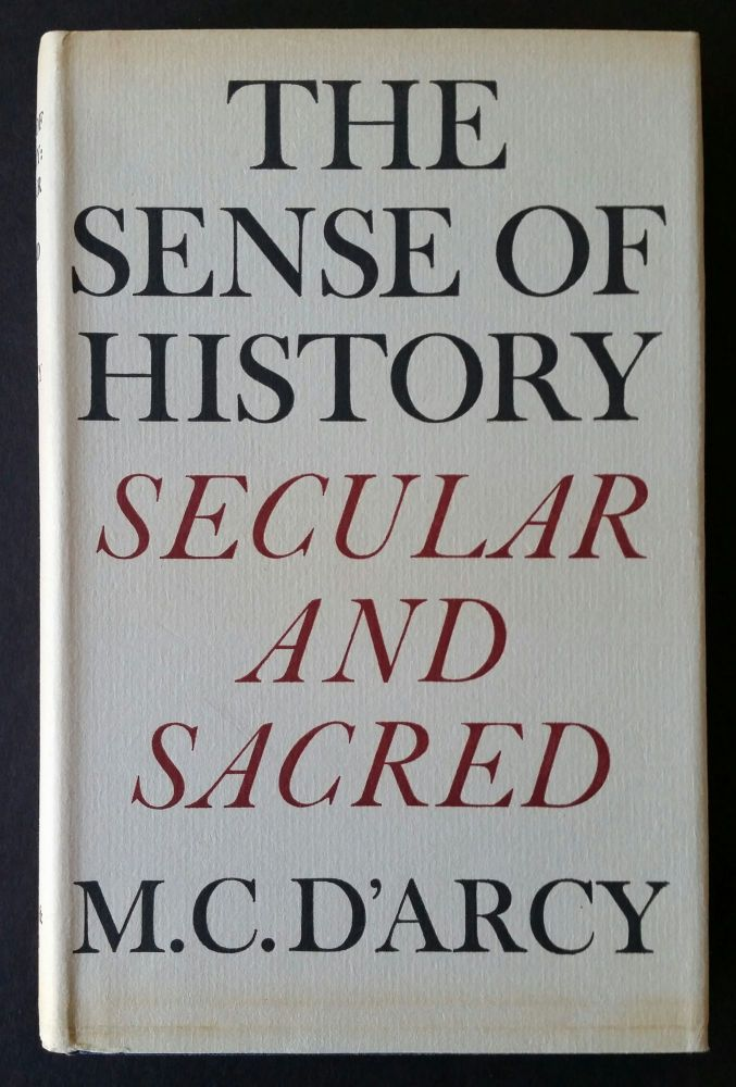 The Sense of History; Secular and Sacred. M. C. D'Arcy.