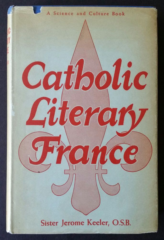 Catholic Literary France; From Verlaine to the Present Time. Sister Jerome Keeler.