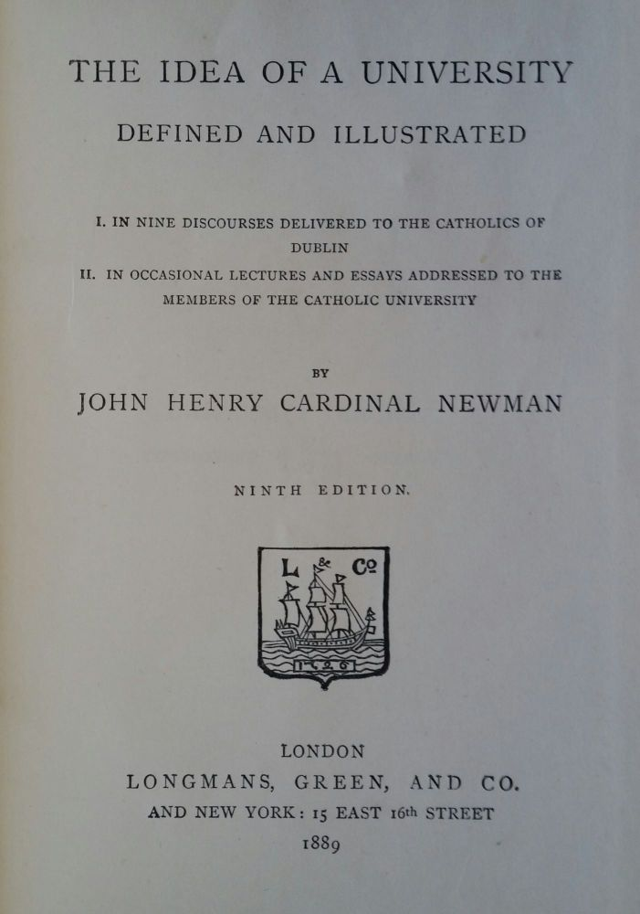 The Idea of a University; Defined and Illustrated. John Henry Newman.