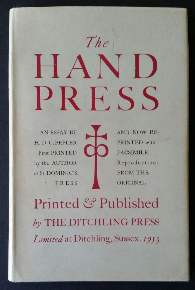 The Hand Press; An Essay by H. D. C Pepler first printed by the Author at St Dominic's Press and now reprinted with facsimile reproductions from the Original. Hilary D. C. Pepler.