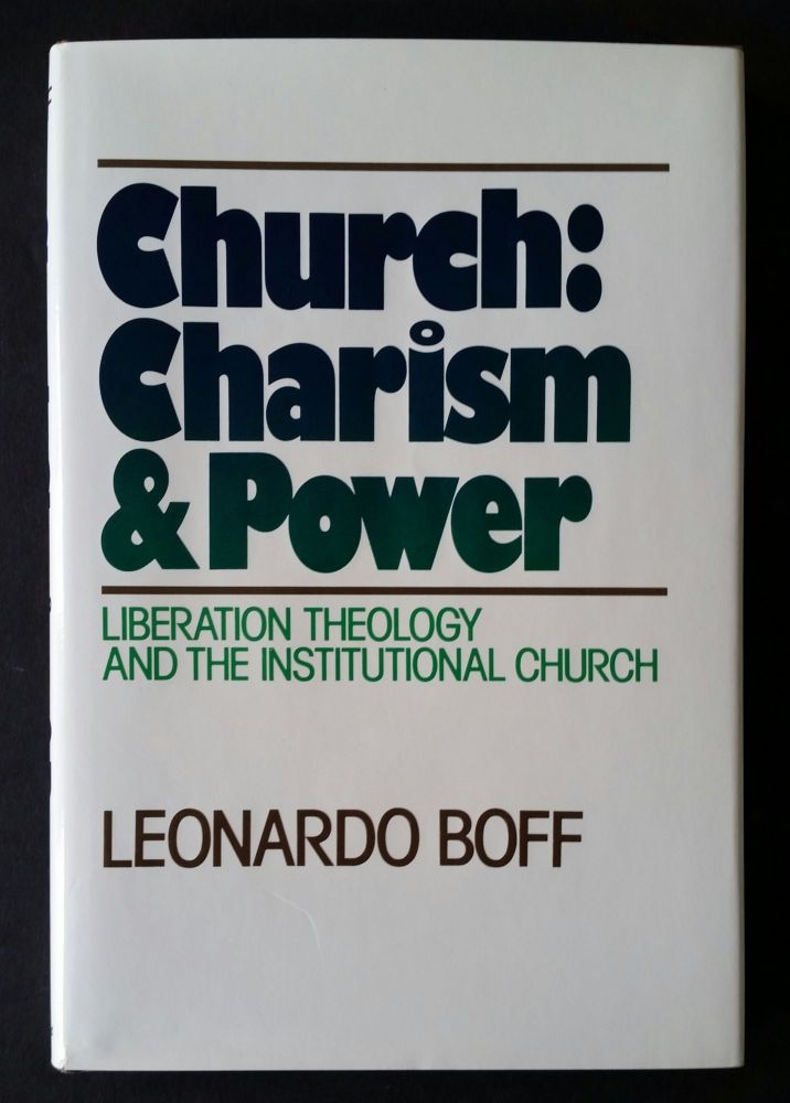 Church: Charism and Power; Liberation Theology and the Institutional Church. Leonardo Boff.