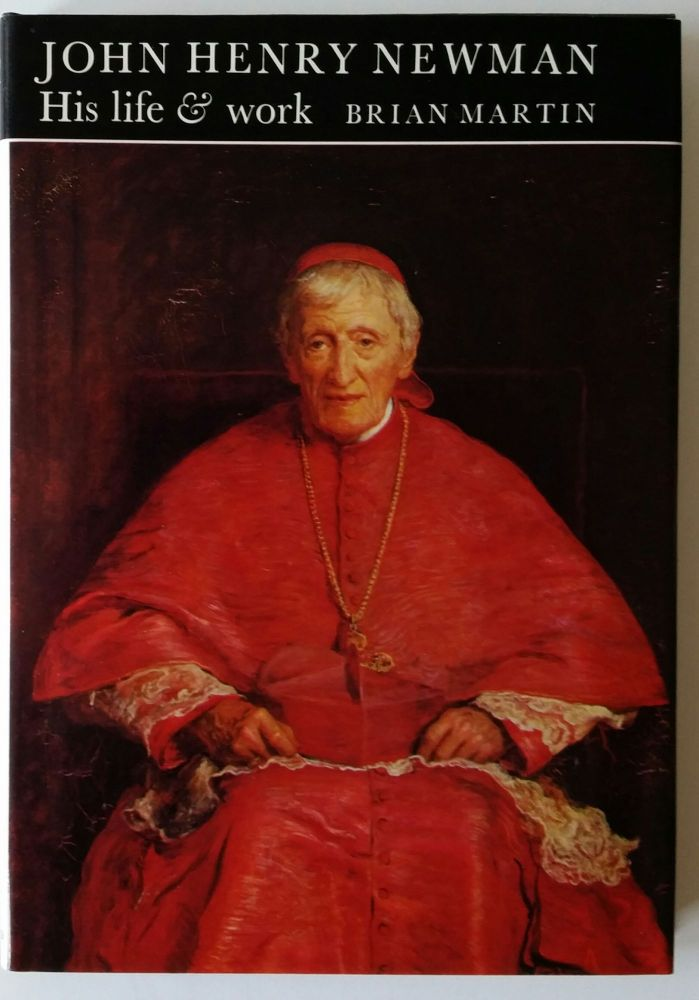 John Henry Newman; His Life and Work. Newman, Brian Martin.