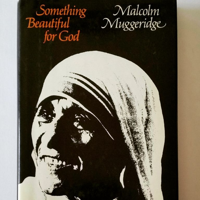Something Beautiful for God; Mother Teresa of Calcutta. Malcolm Muggeridge.