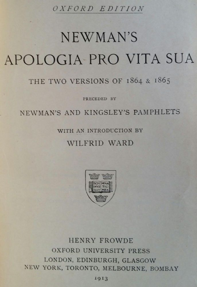 Apologia Pro Vita Sua; The Two Versions of 1864 and 1865. John Henry Newman.