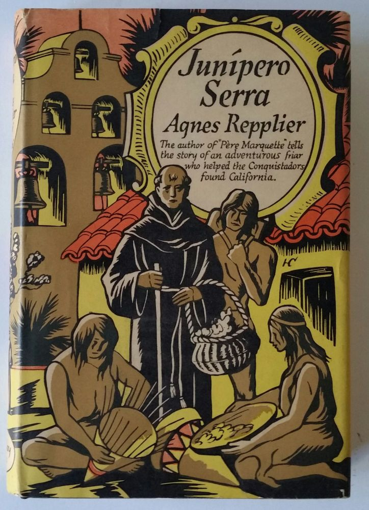 Junipero Serra; Pioneer Colonist of California. Agnes Repplier.