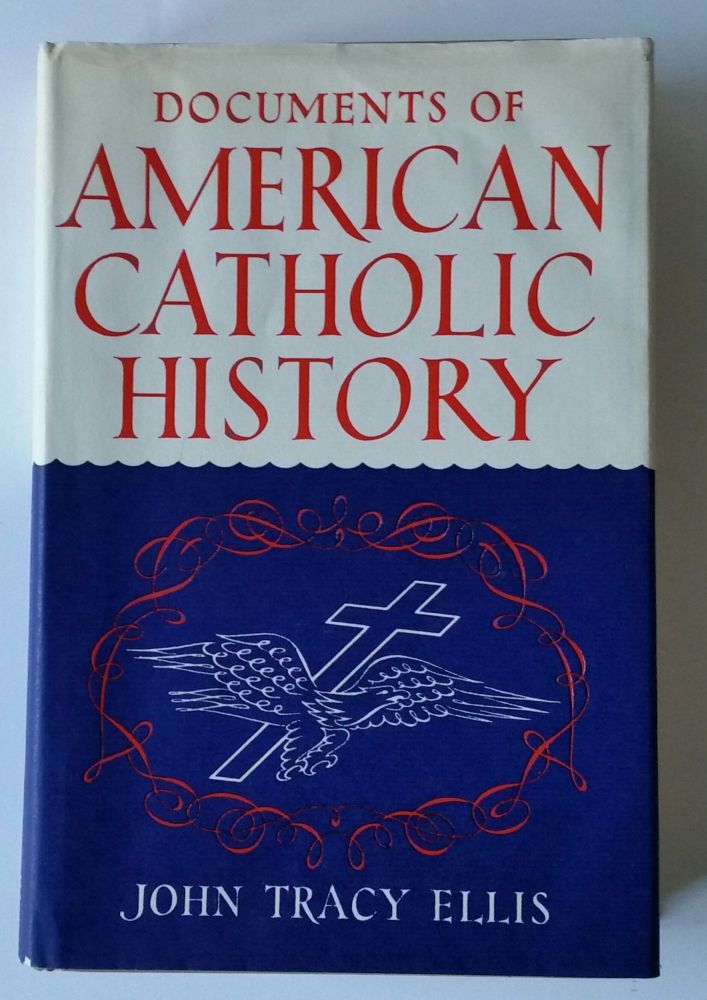 Documents of American Catholic History. John Tracy Ellis.