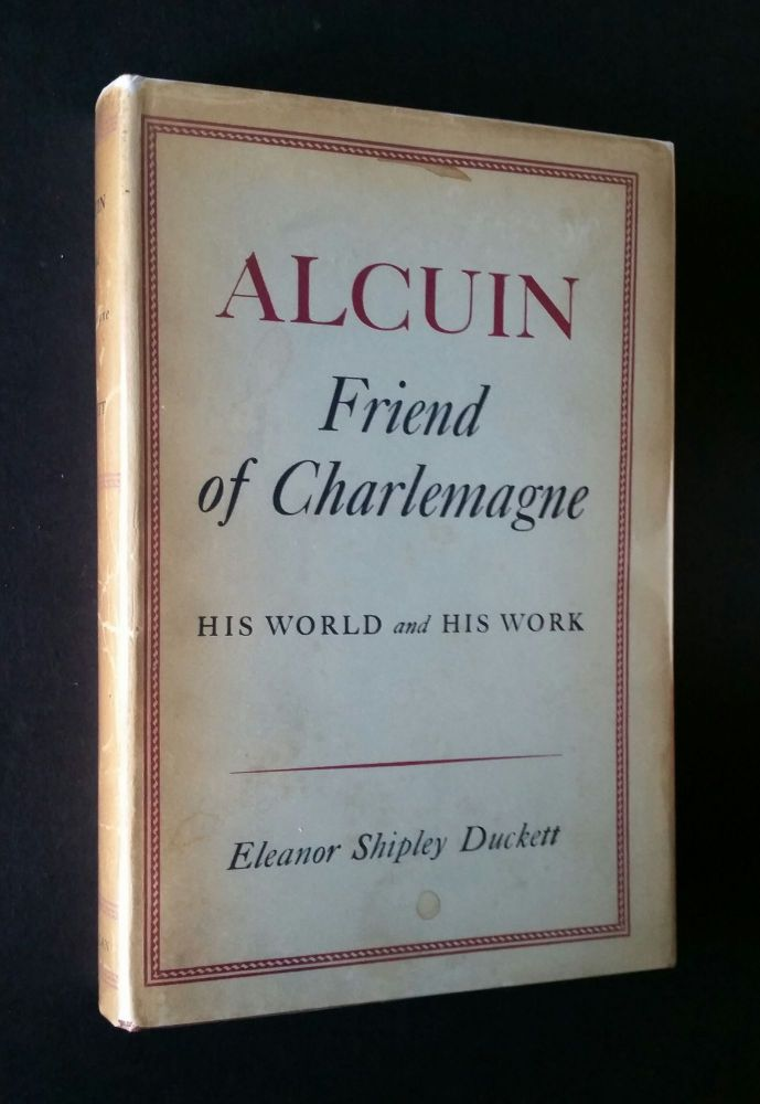 Alcuin, Friend of Charlemagne; His World and His Work. Eleanor Shipley Duckett.