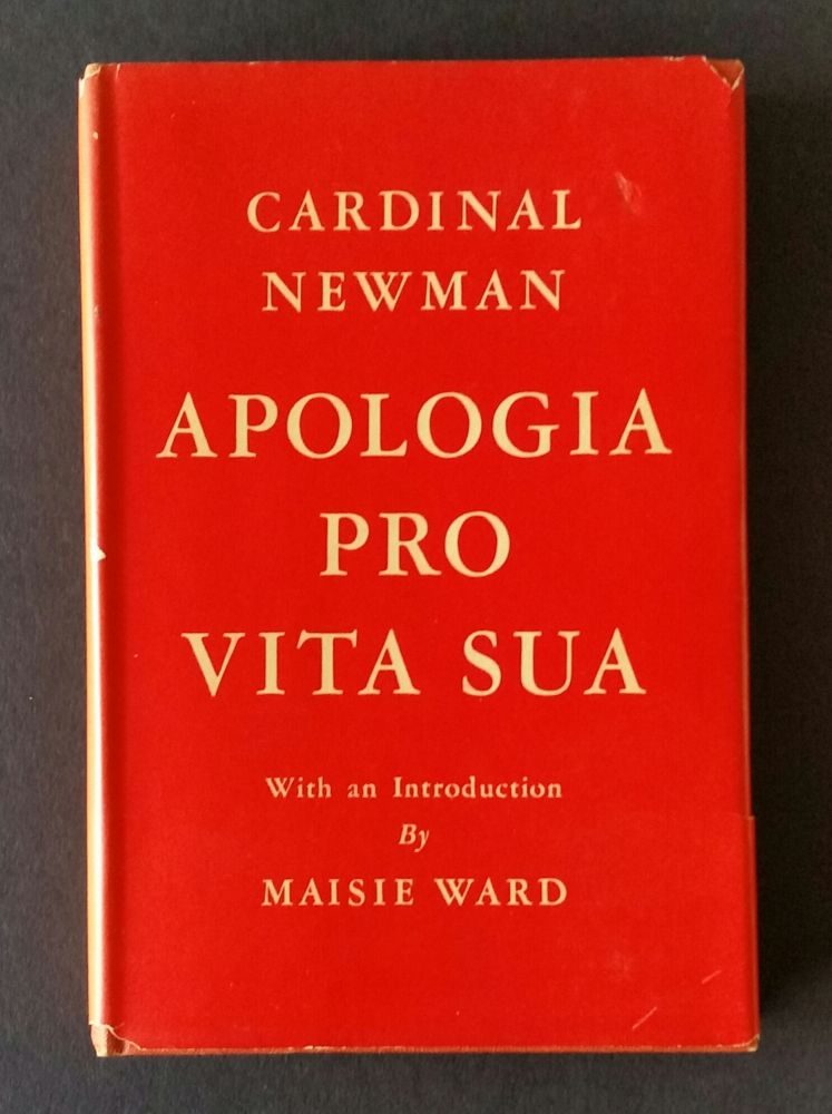 Apologia Pro Vita Sua; Being a History of His Religious Opinions. John Henry Newman.