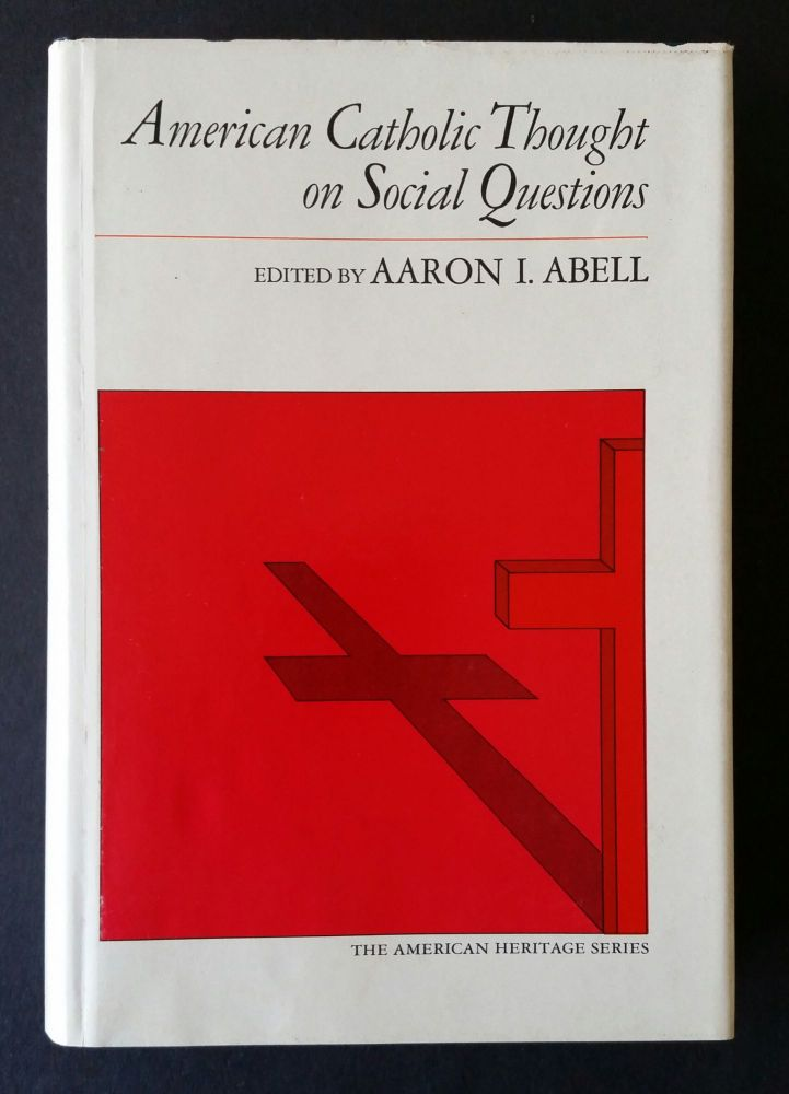 American Catholic Thought on Social Questions. Aaron I. Abell.