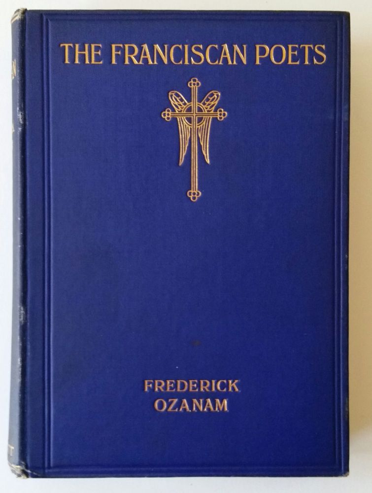 The Franciscan Poets in Italy of the Thirteenth Century; Translated and Annotated by A. E. Nellen and N. C. Craig. Frederick Ozanam.