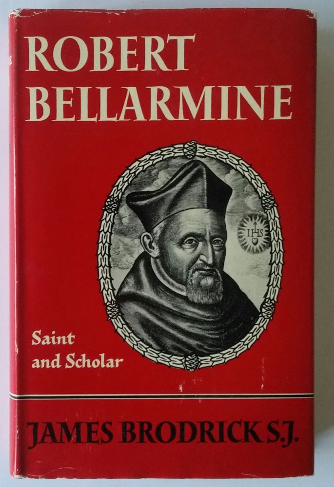 Robert Bellarmine; Saint and Scholar. James Brodrick.
