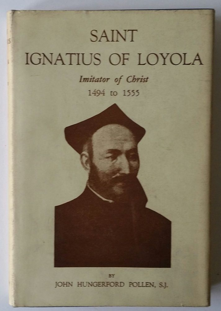 Saint Ignatius of Loyola; Imitator of Christ 1494 to 1555. John Hungerford Pollen.