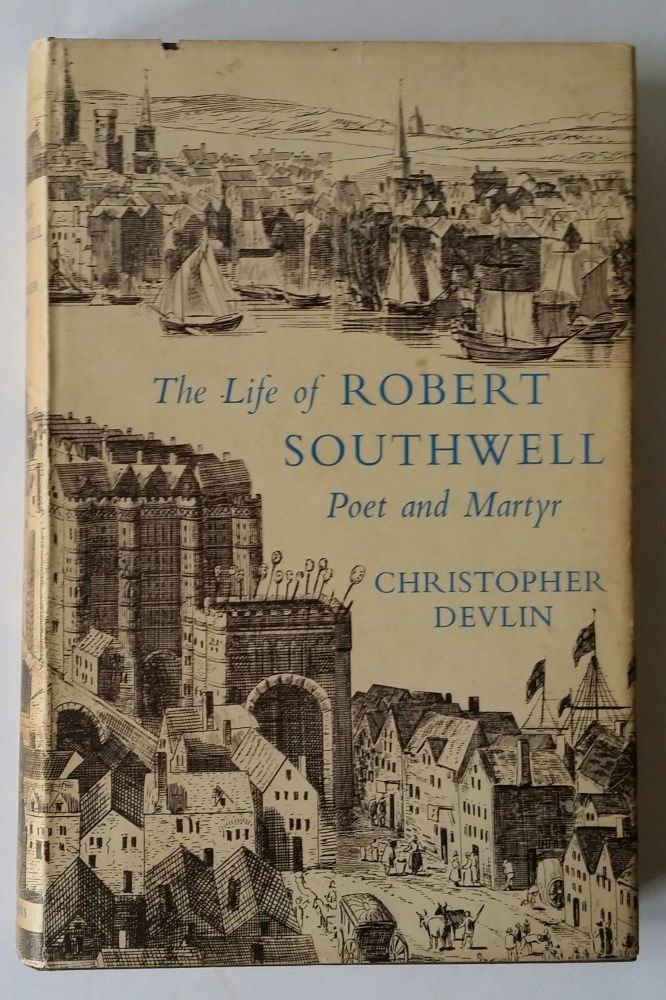 The Life of Robert Southwell; Poet and Martyr. Christopher Devlin.