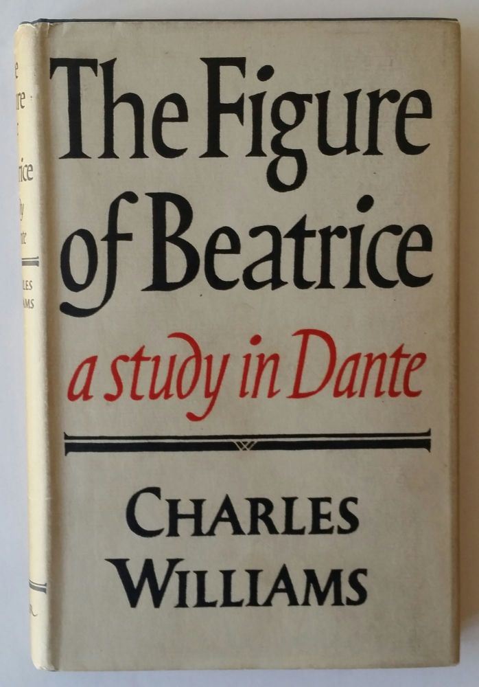The Figure of Beatrice; A Study in Dante. Charles Williams.