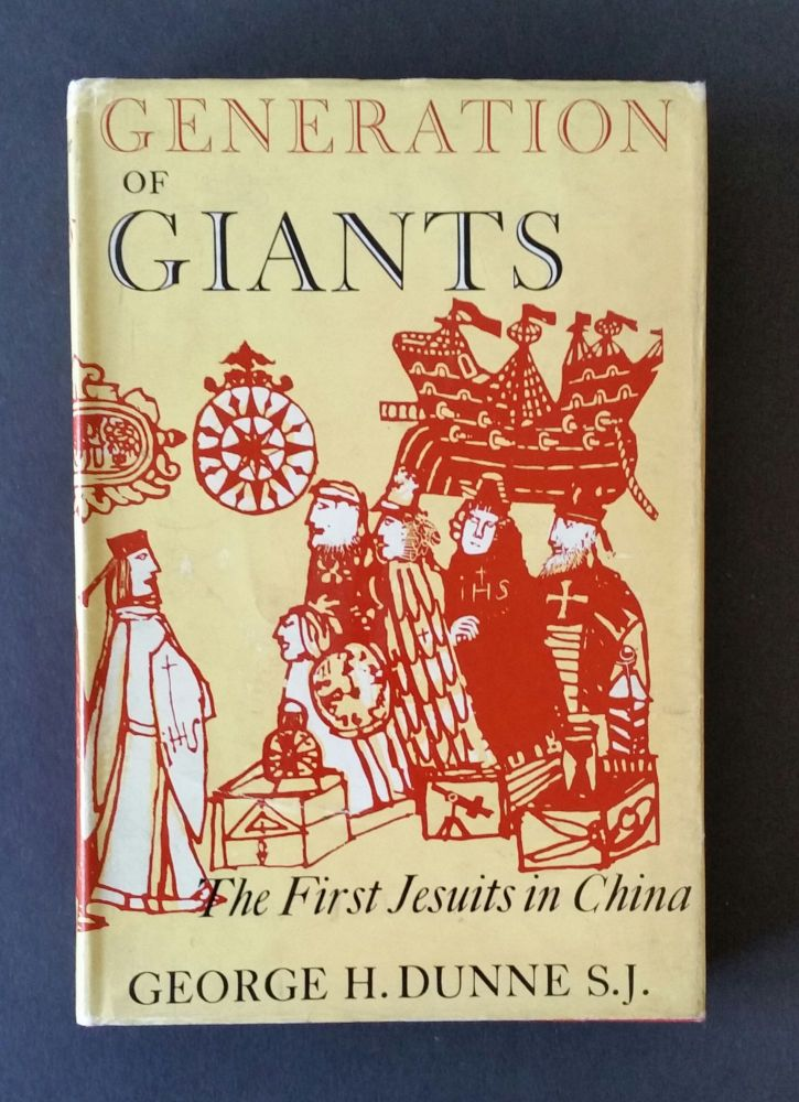 Generation of Giants; The Story of the Jesuits in China in the last Decades of the Ming Dynasty. George H. Dunne.