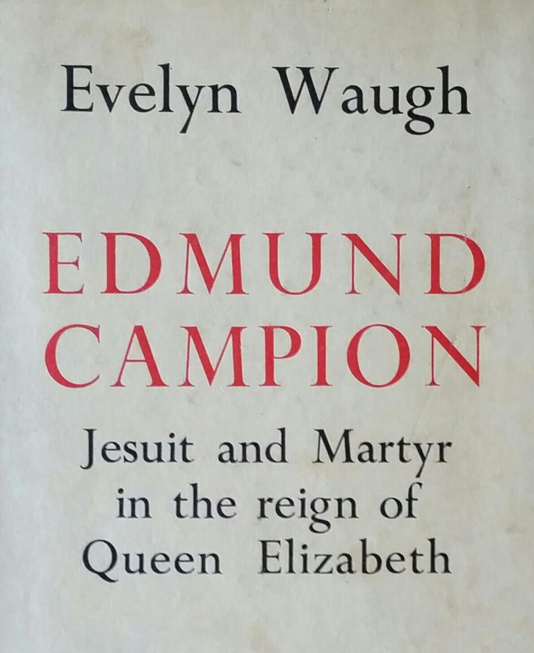 Edmund Campion; Jesuit and Martyr in the Reign of Queen Elizabeth. Evelyn Waugh.