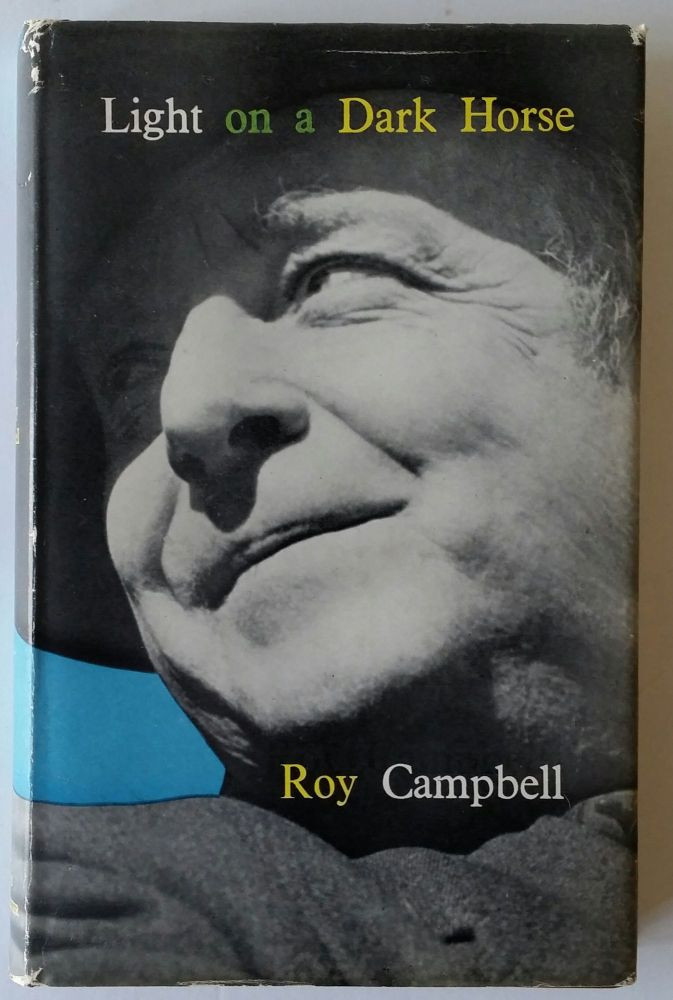 Light on a Dark Horse; An Autobiography. Roy Campbell.
