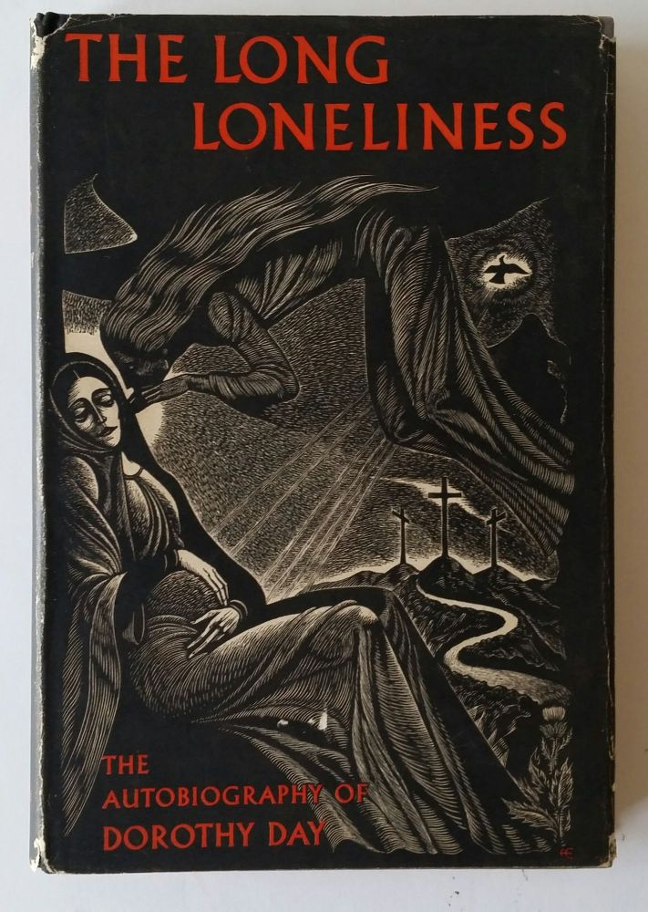 The Long Loneliness; The Autobiography of Dorothy Day. Dorothy Day.