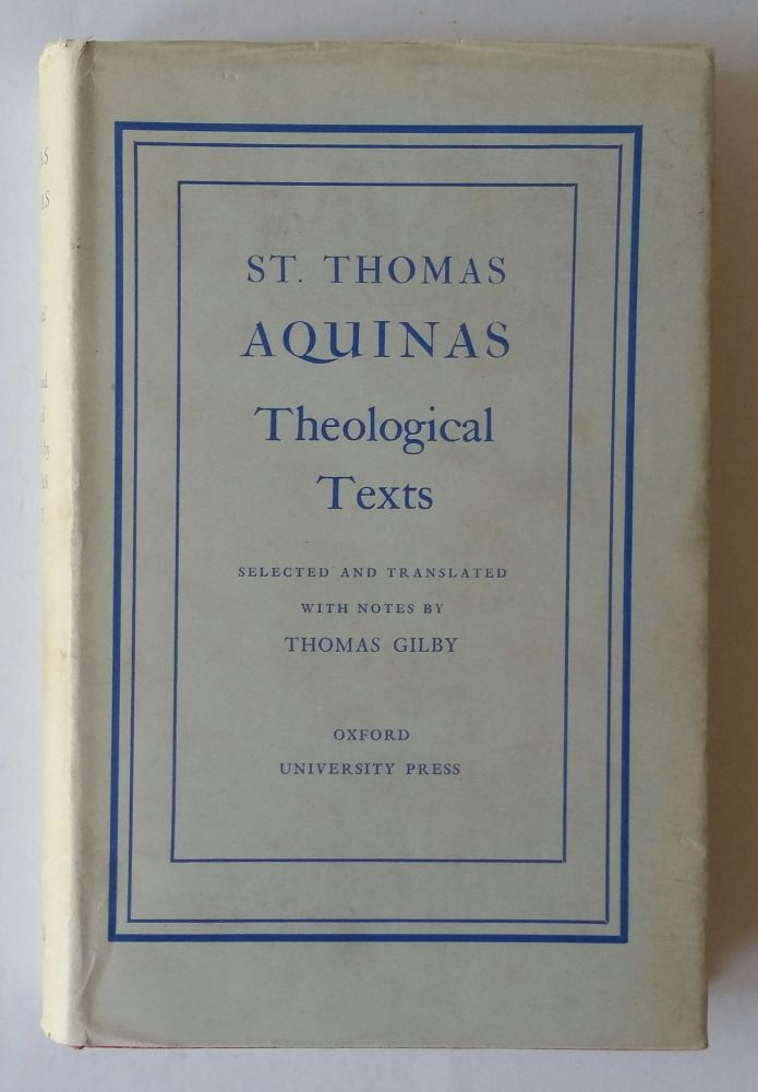 St. Thomas Aquinas Theological Texts; Selected and Translated with Notes by Thomas Gilby. Thomas Gilby.