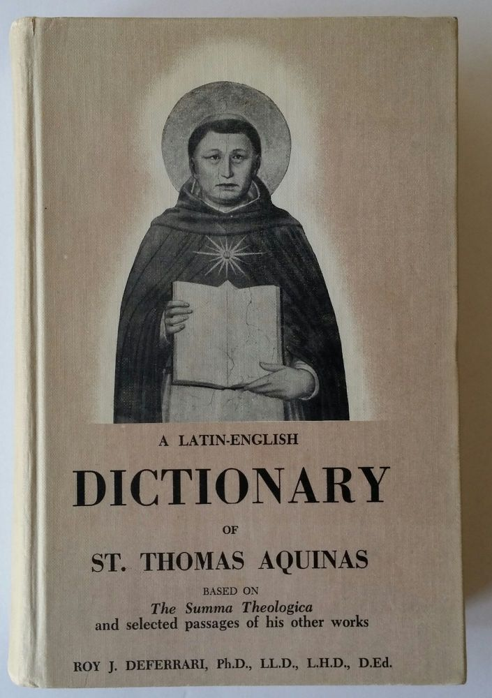 A Latin-English Dictionary of St. Thomas Aquinas; Based on The Summa Theologica and Selected Passages of His Other Works. Aquinas, Roy J. Deferrari.