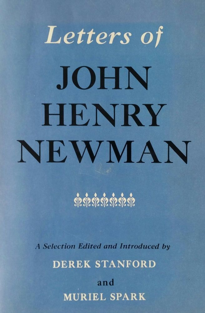 Letters of John Henry Newman; A Selection Edited and Introduced by Derek Stanford and Muriel Spark. Newman, Derek Stanford, Muriel Spark.