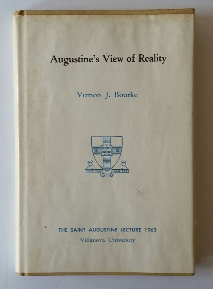 Augustine's View of Reality; The Saint Augustine Lecture 1963. Augustine, Vernon J. Bourke.