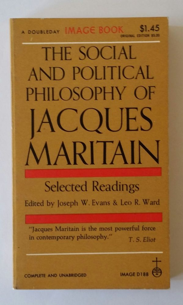 The Social and Political Philosophy of Jacques Maritain; Selected Readings. Jacques Maritain.
