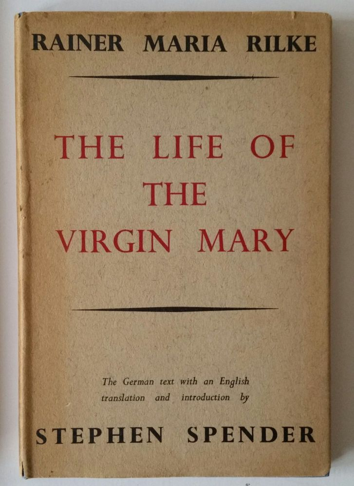 The Life of the Virgin Mary; The German text with an English translation and introduction by Stephen Spender. Rainer Maria Rilke.
