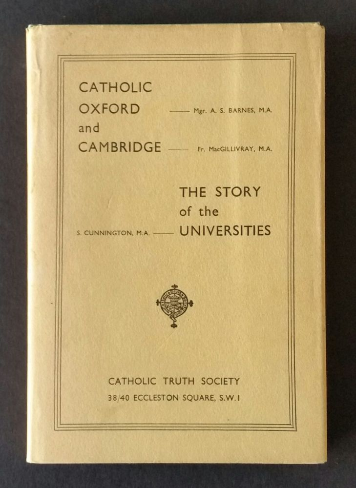 Catholic Oxford and Cambridge; The Story of the Universities. A. S. Barnes, Susan, Cunnington, G. J, MacGillivray.
