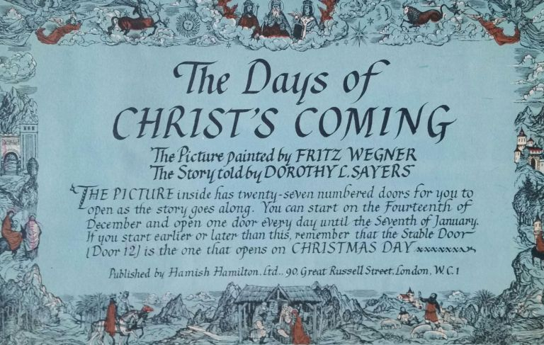 The Days of Christ's Coming; The Picture painted by Fritz Wegner - The Story told by Dorothy L. Sayers. Advent, Dorothy L. Sayers, Fritz Wegner.