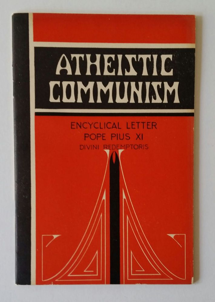 Atheistic Communism; Encyclical Letter of Pope Pius XI. Pope Pius XI.