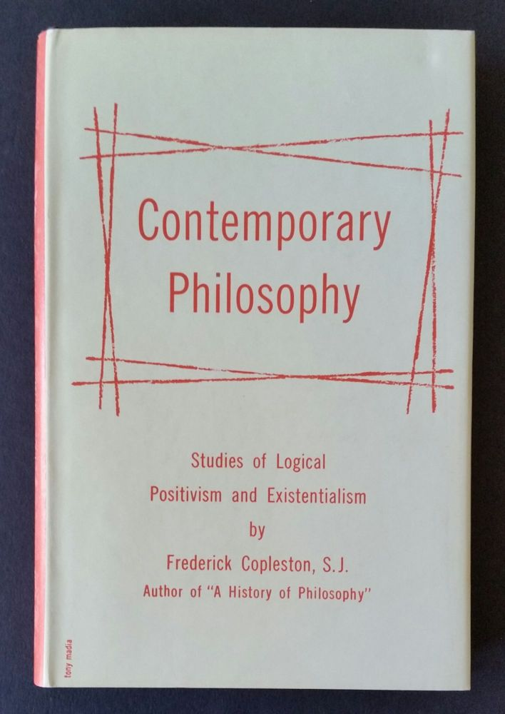 Contemporary Philosophy; Studies of Logical Positivism and Existentialism. Frederick Copleston.