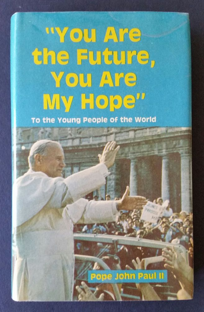 You are the Future (with) I Believe in Youth; To the Young People of the World. Pope John Paul II.