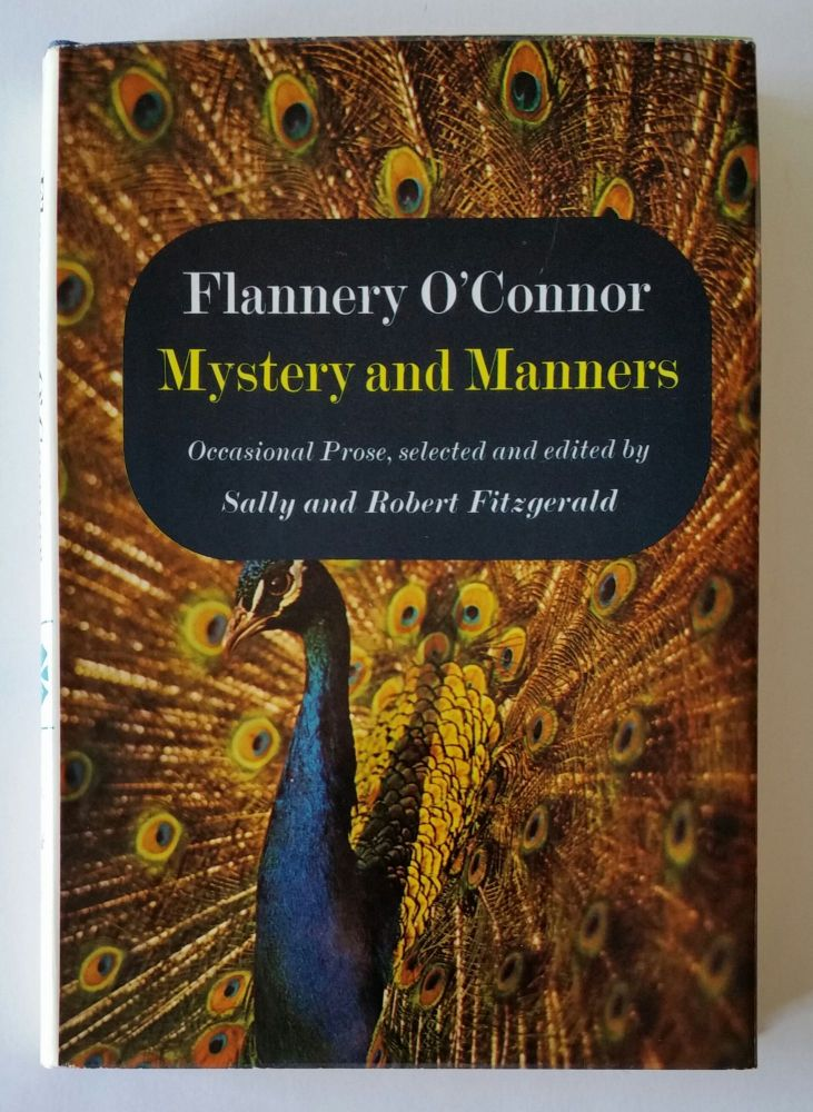 Mystery and Manners; Occasional Prose, selected and edited by Sally and Robert Fitzgerald. Flannery O'Connor.