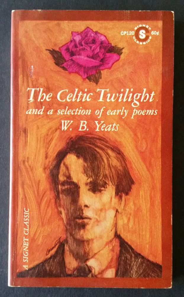 The Celtic Twilight; And a Selection of Early Poems. William Butler Yeats.