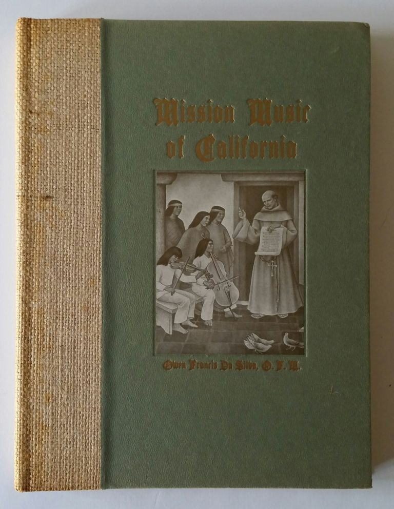Mission Music of California; A Collection of Old California Mission Hymns and Masses. Music, Owen da Silva.