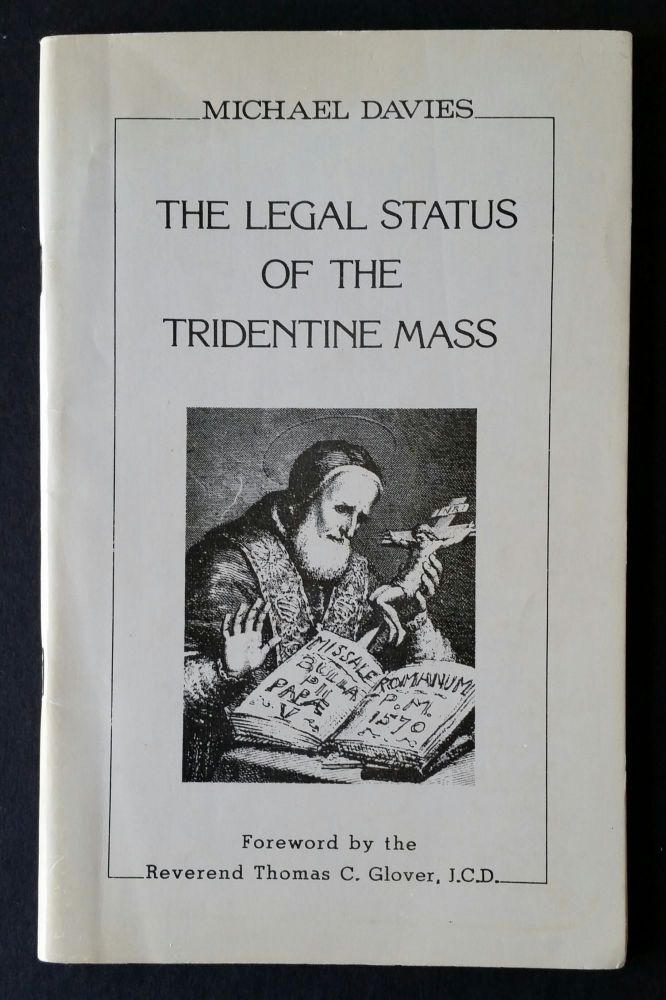 The Legal Status of the Tridentine Mass. Liturgy, Michael Davies.