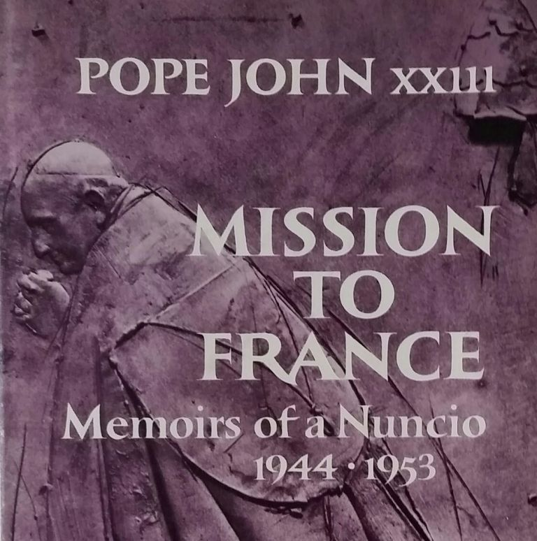 Mission to France; Memoirs of a Nuncio 1944-1953. John XXIII, Angelo Giuseppe Roncalli.