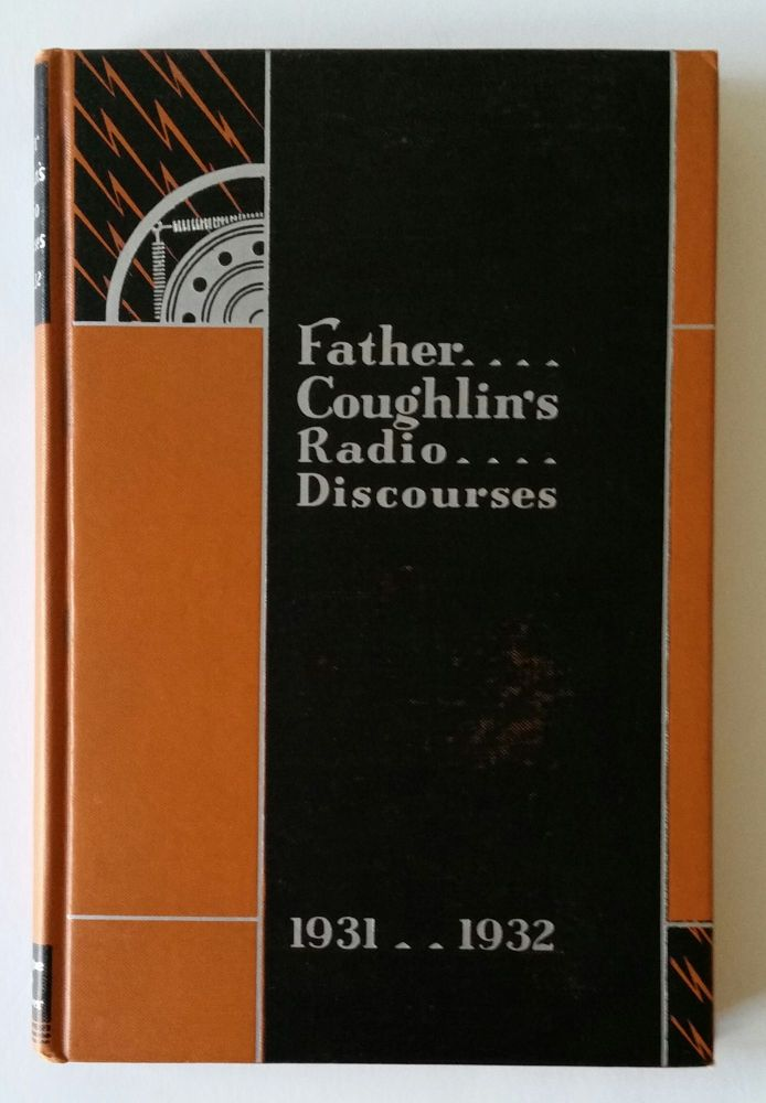 Father Coughlin's Radio Discourses 1931-1932. Charles E. Coughlin.