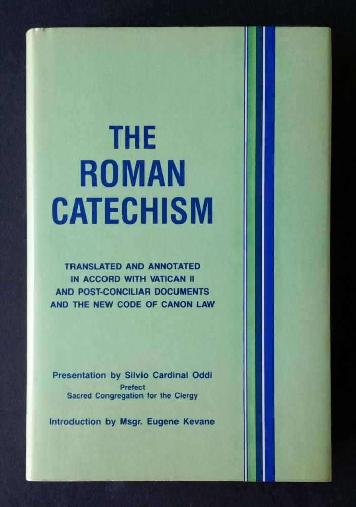 The Roman Catechism; Translated and Annotated in Accord with Vatican II and Post-Conciliar Documents. Eugene Kevane, Robert I. Bradley.