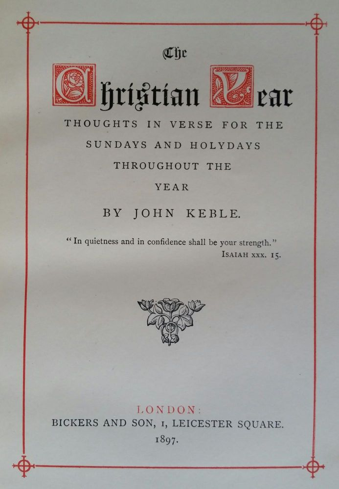 The Christian Year; Thoughts in Verse for the Sundays and Holydays throughout the Year. John Keble.