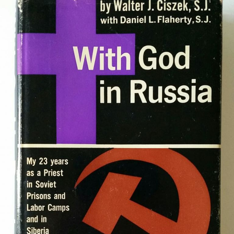 With God in Russia; My 23 Years as a Priest in Soviet Prisons and Labor. Jesuit, Walter Ciszek